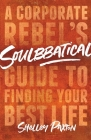 Soulbbatical: A Corporate Rebel's Guide to Finding Your Best Life Cover Image