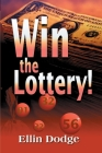 Win the Lottery!: How to Pick Your Personal Lucky Numbers Cover Image