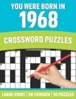 You Were Born In 1968: Crossword Puzzles: Large Print Crossword Book With 90 Puzzles for Adults Senior and All Puzzle Book Fans Who Were Born Cover Image