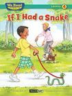 If I Had a Snake ( We Read Phonics - Level 4 (Hardcover)) (We Read Phonics - Level 4 (Cloth)) Cover Image