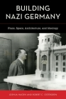 Building Nazi Germany: Place, Space, Architecture, and Ideology Cover Image