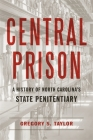 Central Prison: A History of North Carolina's State Penitentiary Cover Image