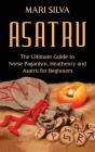 Asatru: The Ultimate Guide to Norse Paganism, Heathenry, and Asatru for Beginners Cover Image