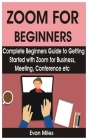 Zoom for Beginners: Complete Beginners Guide to Getting Started with Zoom for Business, Meeting, Conference etc Cover Image