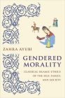 Gendered Morality: Classical Islamic Ethics of the Self, Family, and Society Cover Image
