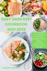 Easy Dash Diet Cookbook 2021-2022: Comprehensive Mouthwatering Plant-Based Recipes for Good Health, Sustainable Weight Loss and Wellness Cover Image