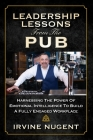 Leadership Lessons From The Pub: Harnessing The Power Of Emotional Intelligence To Build A Fully Engaged Workplace Cover Image