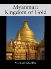 Myanmar: Kingdom of Gold Cover Image