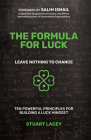 The Formula for Luck: Leave Nothing to Chance: Ten Powerful Principles for Building a Luck Mindset Cover Image