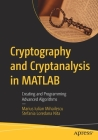 Cryptography and Cryptanalysis in MATLAB: Creating and Programming Advanced Algorithms Cover Image