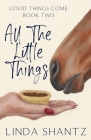 All The Little Things: A Good Things Come Novel (Faye) Cover Image