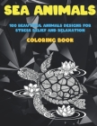 Sea Animals - Coloring Book - 100 Beautiful Animals Designs for Stress Relief and Relaxation Cover Image