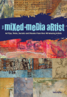 The Mixed-Media Artist: Art Tips, Tricks, Secrets and Dreams from Over 40 Amazing Artists Cover Image