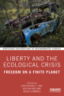 Liberty and the Ecological Crisis: Freedom on a Finite Planet (Routledge Explorations in Environmental Studies) Cover Image