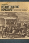 Reconstructing Democracy: Grassroots Black Politics in the Deep South After the Civil War Cover Image