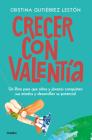 Crecer con valentía: Un libro para que tus hijos conquisten sus miedos y desarrollen su potencial  / Growing Up with Courage: A Book for Children to Conq Cover Image