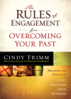The Rules of Engagement for Overcoming Your Past: Breaking Free from Guilt, Rejection, Abuse, and Betrayal Cover Image