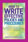 How to Write Effective Policies and Procedures: The System that Makes the Process of Developing Policies and Procedures Easy Cover Image