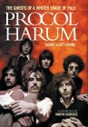 Henry Scott-Irvine: Procol Harum - The Ghosts Of A Whiter Shade Of Pale Cover Image