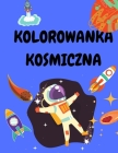 Kolorowanka kosmiczna: Kolorowanka dla dzieci 4-8 lat - Kosmiczne kolorowanki dla chlopców i dziewczynek - Kolorowanki dla maluchów - Ksi Cover Image