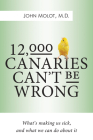 12,000 Canaries Can't Be Wrong: What's Making Us Sick and What We Can Do about It Cover Image