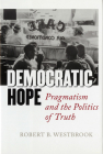 Democratic Hope: Pragmatism and the Politics of Truth Cover Image