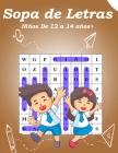Sopa de Letras Niños De 12 a 14 años+: Sopa de Letras Niños 12-14 años+ juegos - Rompecabezas, enigmas, logicà, sopas de letras Cover Image