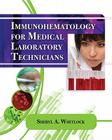 Immunohematology for Medical Laboratory Technicians (Medical Lab Technician Solutions to Enhance Your Courses!) Cover Image