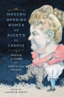 Modern Spanish Women as Agents of Change: Essays in Honor of Maryellen Bieder Cover Image