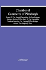 Chamber Of Commerce Of Pittsburgh; Report Of The Special Committee On Free Bridges, Giving A Review Of The Work Of The Committee Towards Securing The Cover Image