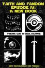 Faith & Fandom Episode IV: A New Book Cover Image