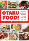 Otaku Food!: Japanese Soul Food Inspired by Anime and Pop Culture Cover Image