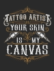 Tattoo Artist Your Skin Is My Canvas: Tattoo Artist Notebook, Blank Paperback Book to write in, 150 pages, college ruled Cover Image