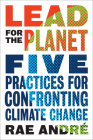 Lead for the Planet: Five Practices for Confronting Climate Change Cover Image