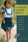 A Zapotec Natural History: Trees, Herbs, and Flowers, Birds, Beasts, and Bugs in the Life of San Juan Gbëë Cover Image