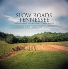 Slow Roads Tennessee: A Photographic Journey Down Timeless Byways Cover Image