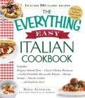 The Everything Easy Italian Cookbook: Includes Oregano-Almond Pesto, Classic Chicken Parmesan, Grilled Portobello Mozzarella Polenta, Shrimp Scampi, Anisette Cookies...and Hundreds More! (Everything®) Cover Image