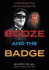 Booze and the Badge: A Cop's Battle with the Bottle Cover Image