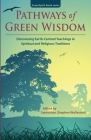 Pathways of Green Wisdom: Discovering Earth Centred Teachings in Spiritual and Religious Traditions Cover Image