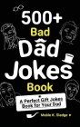 500+ Bad Dad Jokes Book: A Perfect Gift Jokes Book for Your Dad Cover Image