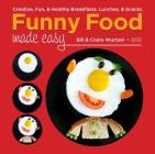 Funny Food Made Easy: Creative, Fun, & Healthy Breakfasts, Lunches, & Snacks Cover Image