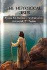 The Historical Jesus: System Of Spiritual Transformation In Gospel Of Thomas: Gospel Of Thomas 77 Cover Image
