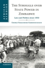 The Struggle Over State Power in Zimbabwe: Law and Politics Since 1950 (African Studies #139) Cover Image