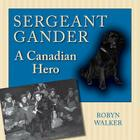 Sergeant Gander: A Canadian Hero Cover Image