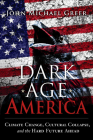 Dark Age America: Climate Change, Cultural Collapse, and the Hard Future Ahead Cover Image
