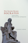 """How Socrates Became Socrates: A Study of Plato's """"Phaedo,"""" """"Parmenides,"""" and """"Symposium"""" Cover Image"""