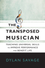 The Transposed Musician: Teaching Universal Skills to Improve Performance and Benefit Life  Cover Image