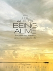 The Art of Being Alive: Introspective Wisdom on Living a Vibrant Life Cover Image