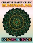 Creative Haven Celtic Mandalas Coloring Book: Beautiful MANDALAS Adult Coloring Book Friendly Relaxing & Creative Art Activities on High-Quality (Mand Cover Image