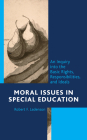 Moral Issues in Special Education: An Inquiry into the Basic Rights, Responsibilities, and Ideals Cover Image